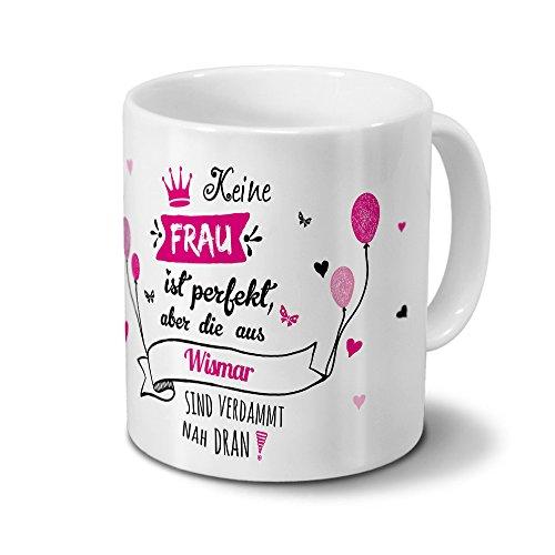 """Tasse mit Stadt/Ort Wismar - Motiv """"Keine Frau ist Perfekt, aber..."""" -Städtetasse, Kaffeebecher, Mug, Becher, Kaffeetasse - Farbe Weiß"""